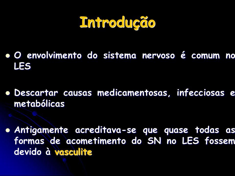Introdução O envolvimento do sistema nervoso é comum no LES O envolvimento do sistema nervoso é comum no LES Descartar causas medicamentosas, infeccio