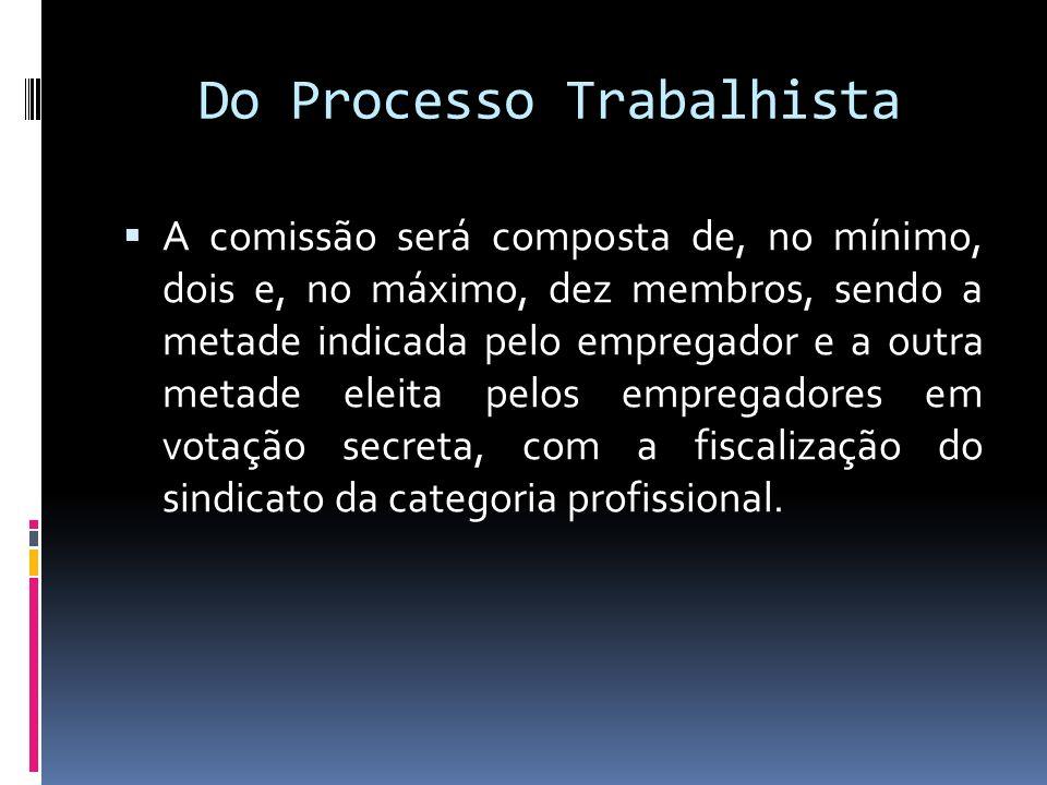 Do Processo Trabalhista A comissão será composta de, no mínimo, dois e, no máximo, dez membros, sendo a metade indicada pelo empregador e a outra meta
