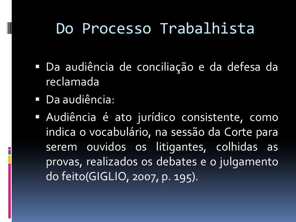 Do Processo Trabalhista Da audiência de conciliação e da defesa da reclamada Da audiência: Audiência é ato jurídico consistente, como indica o vocabul