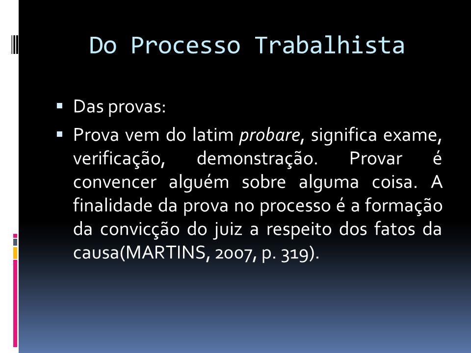 Do Processo Trabalhista Das provas: Prova vem do latim probare, significa exame, verificação, demonstração. Provar é convencer alguém sobre alguma coi