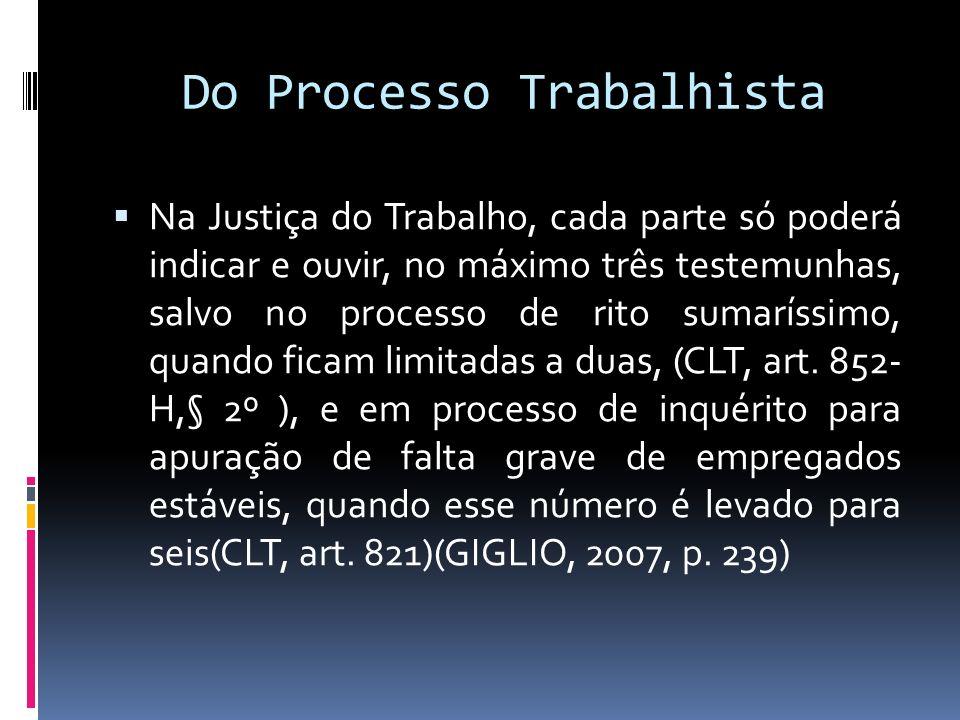 Do Processo Trabalhista Na Justiça do Trabalho, cada parte só poderá indicar e ouvir, no máximo três testemunhas, salvo no processo de rito sumaríssim