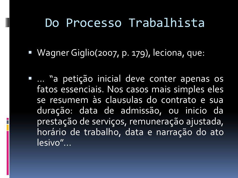 Do Processo Trabalhista Wagner Giglio(2007, p. 179), leciona, que:... a petição inicial deve conter apenas os fatos essenciais. Nos casos mais simples