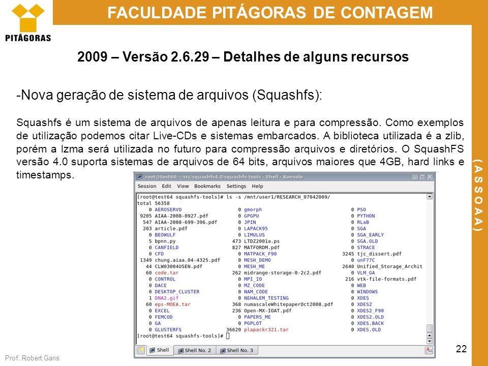 Prof. Robert Gans 22 FACULDADE PITÁGORAS DE CONTAGEM ( A S S O A A ) -Nova geração de sistema de arquivos (Squashfs): Squashfs é um sistema de arquivo