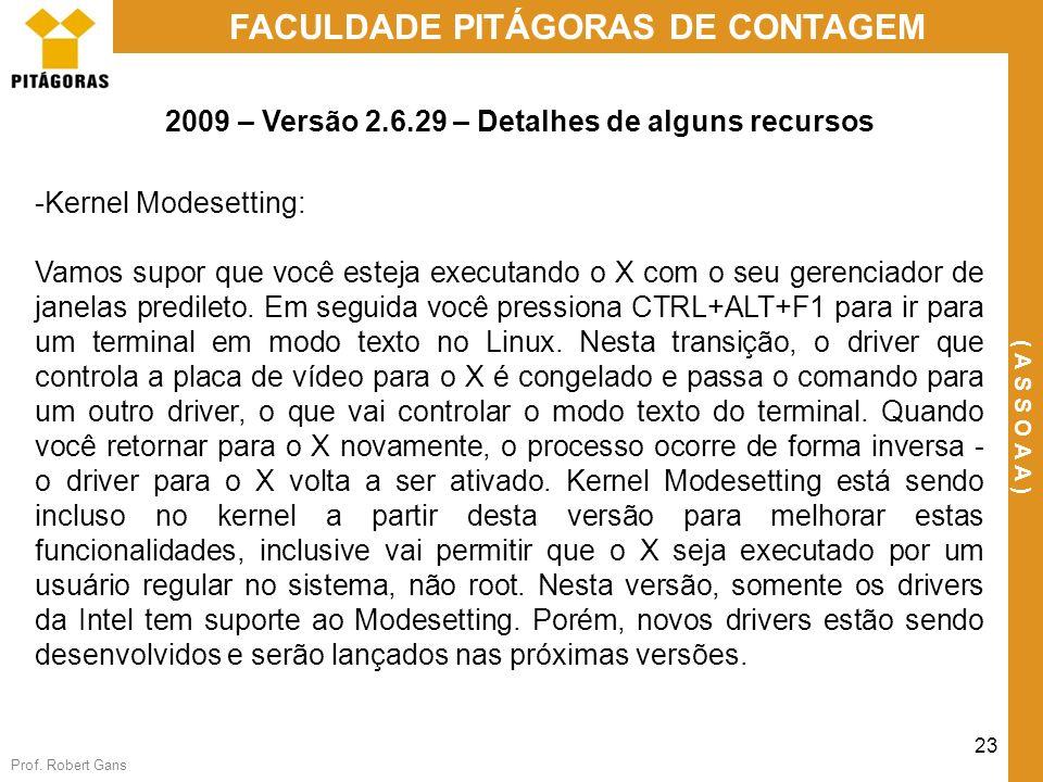 Prof. Robert Gans 23 FACULDADE PITÁGORAS DE CONTAGEM ( A S S O A A ) 2009 – Versão 2.6.29 – Detalhes de alguns recursos -Kernel Modesetting: Vamos sup
