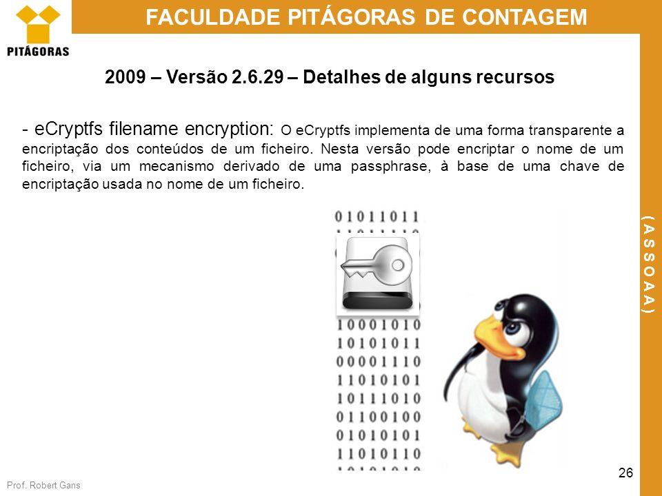 Prof. Robert Gans 26 FACULDADE PITÁGORAS DE CONTAGEM ( A S S O A A ) 2009 – Versão 2.6.29 – Detalhes de alguns recursos - eCryptfs filename encryption
