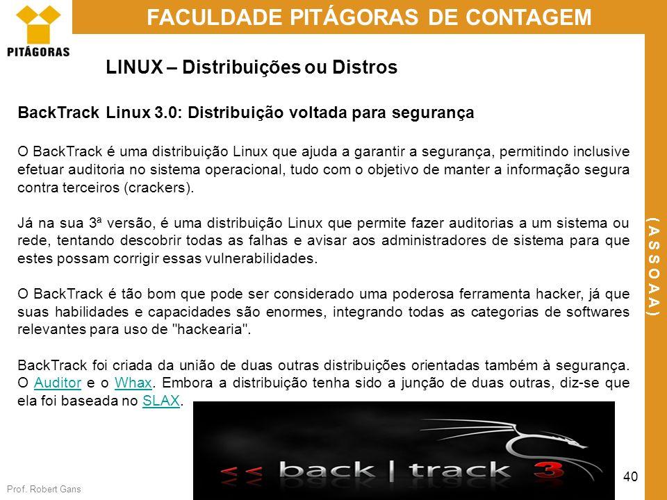 Prof. Robert Gans 40 FACULDADE PITÁGORAS DE CONTAGEM ( A S S O A A ) LINUX – Distribuições ou Distros BackTrack Linux 3.0: Distribuição voltada para s