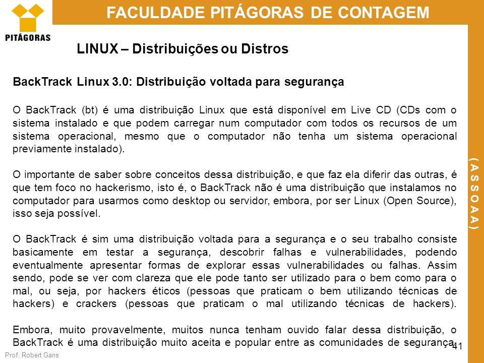 Prof. Robert Gans 41 FACULDADE PITÁGORAS DE CONTAGEM ( A S S O A A ) LINUX – Distribuições ou Distros BackTrack Linux 3.0: Distribuição voltada para s