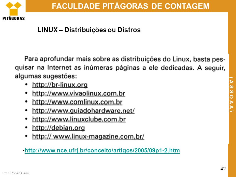 Prof. Robert Gans 42 FACULDADE PITÁGORAS DE CONTAGEM ( A S S O A A ) LINUX – Distribuições ou Distros http://www.nce.ufrj.br/conceito/artigos/2005/09p