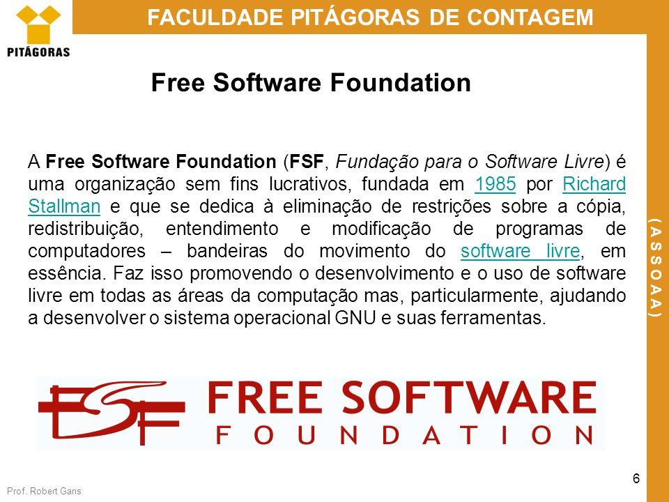 Prof. Robert Gans 6 FACULDADE PITÁGORAS DE CONTAGEM ( A S S O A A ) Free Software Foundation A Free Software Foundation (FSF, Fundação para o Software