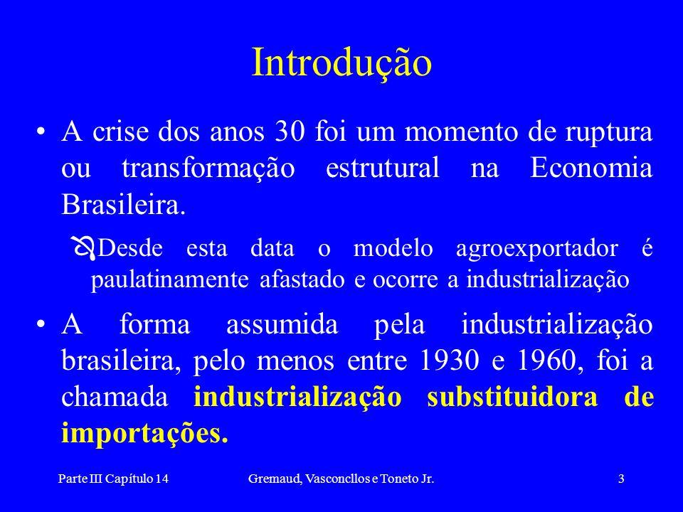 Parte III Capítulo 14Gremaud, Vasconcllos e Toneto Jr.3 Introdução A crise dos anos 30 foi um momento de ruptura ou transformação estrutural na Econom