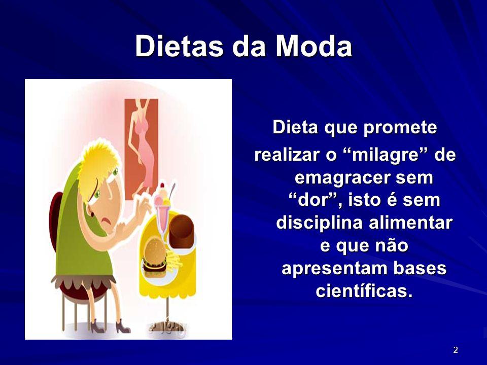 2 Dietas da Moda Dieta que promete realizar o milagre de emagracer sem dor, isto é sem disciplina alimentar e que não apresentam bases científicas.