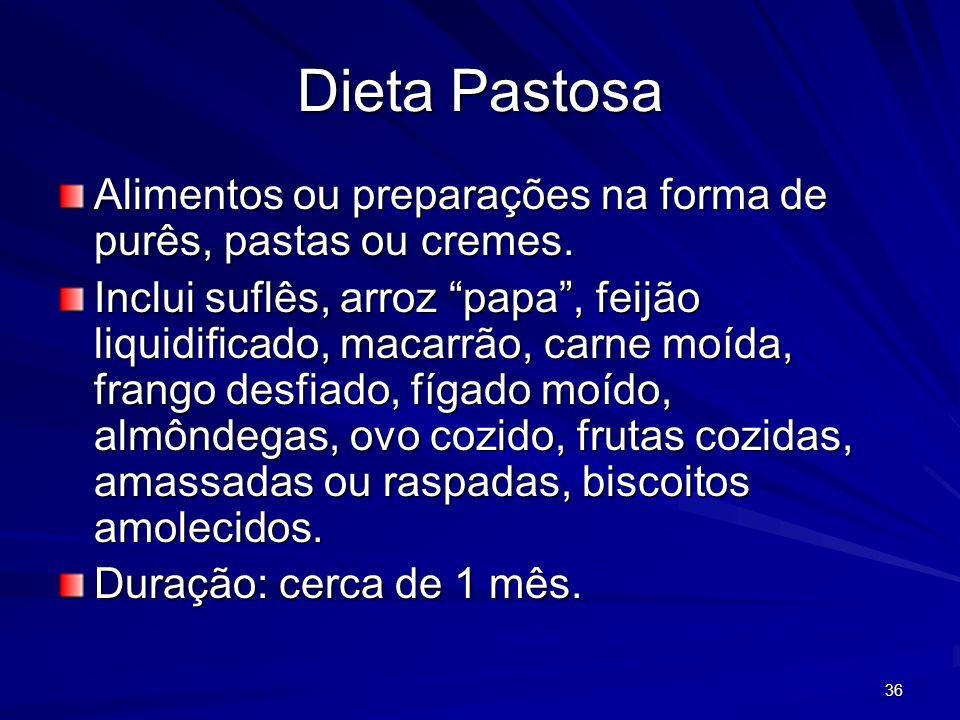 36 Dieta Pastosa Alimentos ou preparações na forma de purês, pastas ou cremes.