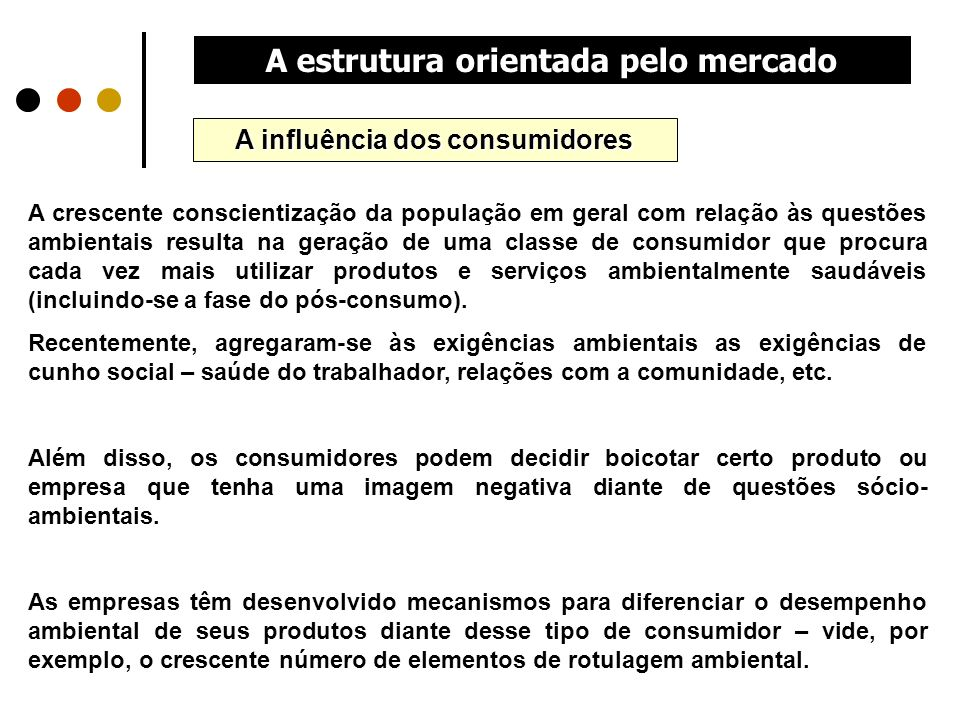 A influência dos consumidores A crescente conscientização da população em geral com relação às questões ambientais resulta na geração de uma classe de
