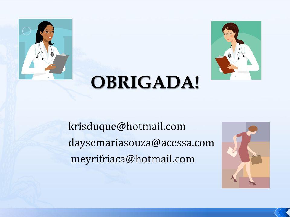 krisduque@hotmail.com daysemariasouza@acessa.com meyrifriaca@hotmail.com
