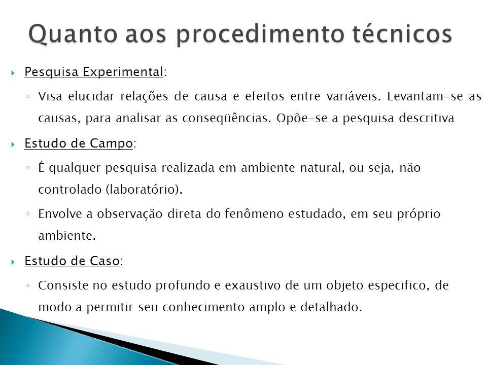 Pesquisa Experimental: Visa elucidar relações de causa e efeitos entre variáveis. Levantam-se as causas, para analisar as conseqüências. Opõe-se a pes