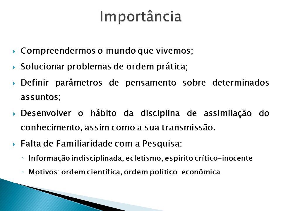 Compreendermos o mundo que vivemos; Solucionar problemas de ordem prática; Definir parâmetros de pensamento sobre determinados assuntos; Desenvolver o