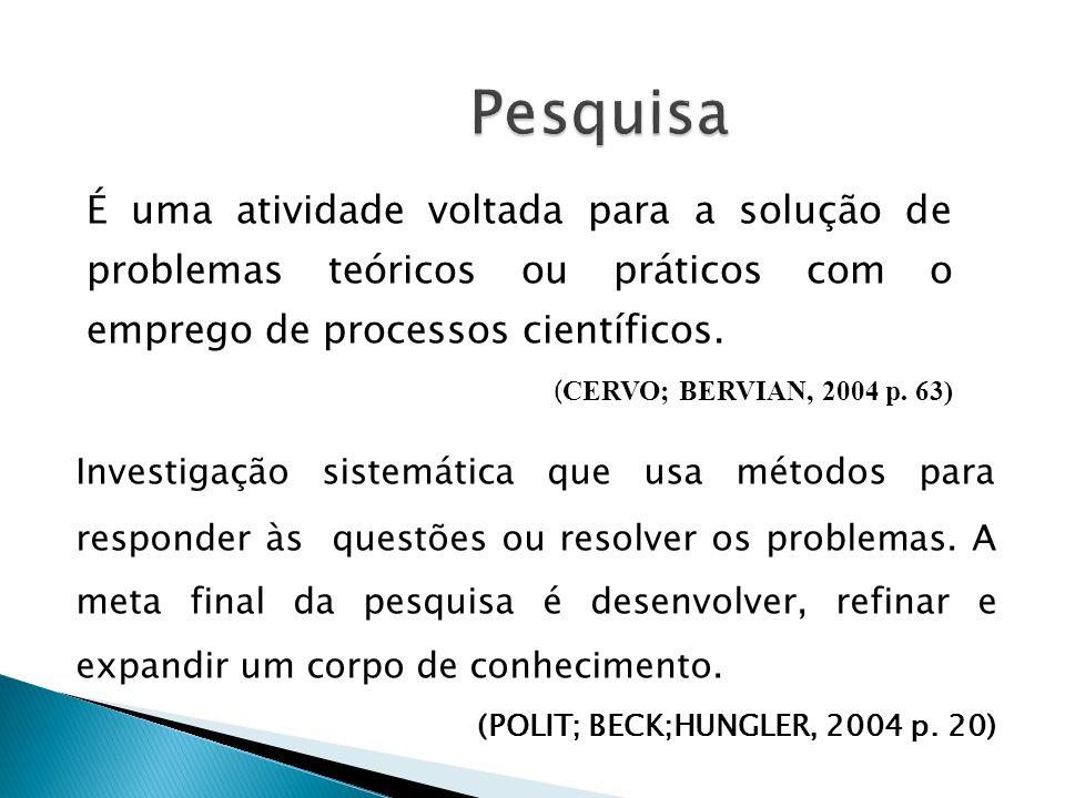 É uma atividade voltada para a solução de problemas teóricos ou práticos com o emprego de processos científicos. ( CERVO; BERVIAN, 2004 p. 63) Investi