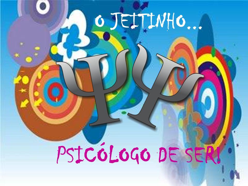 O JEITO PSICÓLOGO DE SER... O JEITINHO... PSICÓLOGO DE SER!