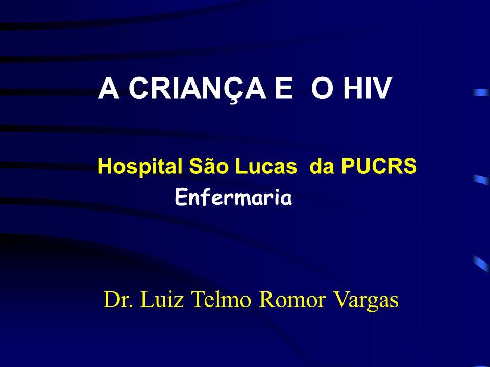 A CRIANÇA E O HIV Hospital São Lucas da PUCRS Enfermaria Dr. Luiz Telmo Romor Vargas