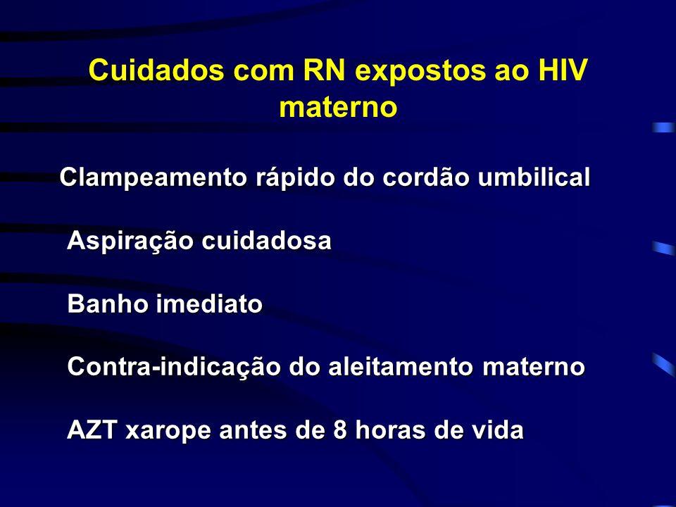 Cuidados com RN expostos ao HIV materno Clampeamento rápido do cordão umbilical Clampeamento rápido do cordão umbilical Aspiração cuidadosa Aspiração