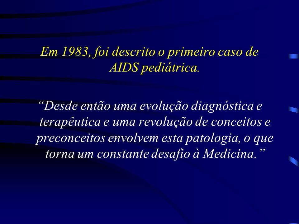 Em 1983, foi descrito o primeiro caso de AIDS pediátrica. Desde então uma evolução diagnóstica e terapêutica e uma revolução de conceitos e preconceit