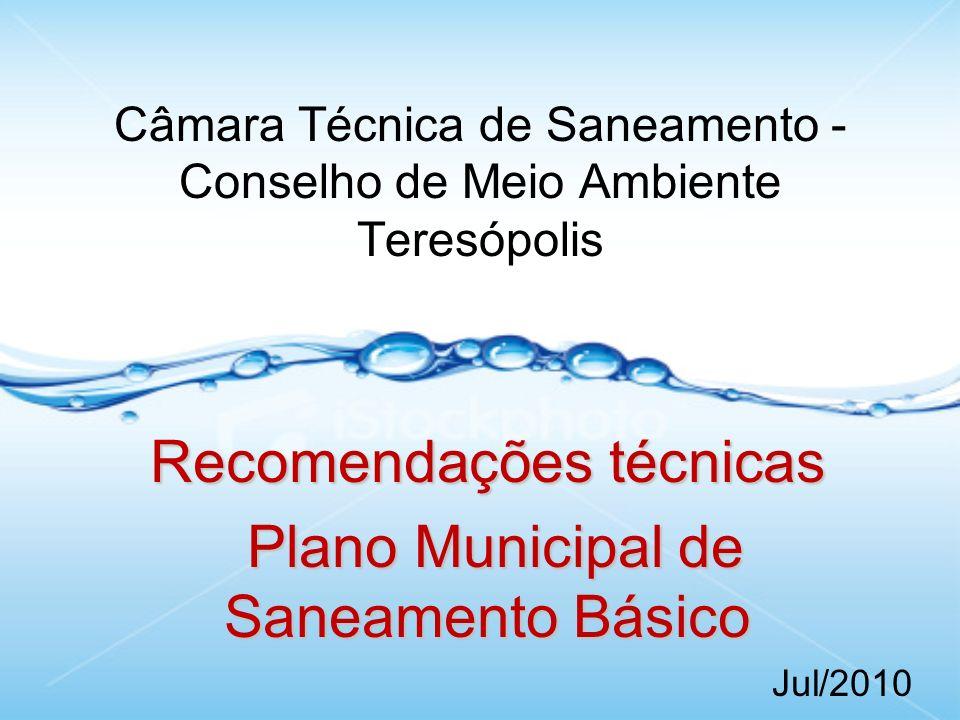 Câmara Técnica de Saneamento - Conselho de Meio Ambiente Teresópolis Recomendações técnicas Plano Municipal de Saneamento Básico Plano Municipal de Saneamento Básico Jul/2010
