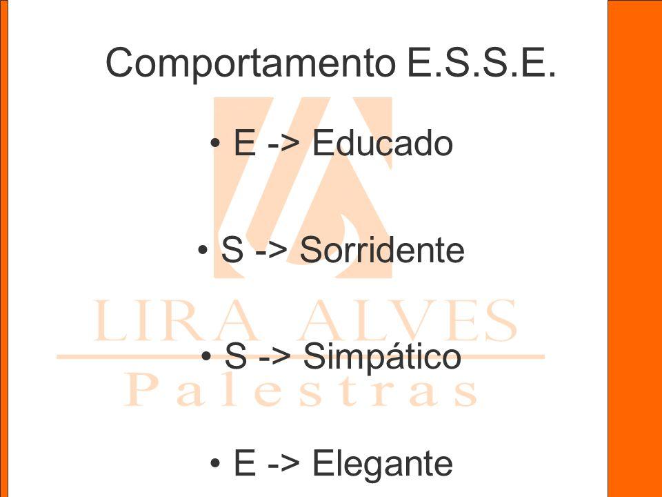 Comportamento E.S.S.E. E -> Educado S -> Sorridente S -> Simpático E -> Elegante