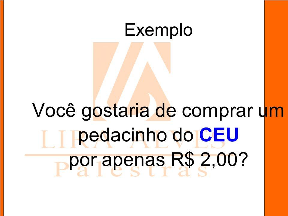Exemplo Você gostaria de comprar um pedacinho do CEU por apenas R$ 2,00?