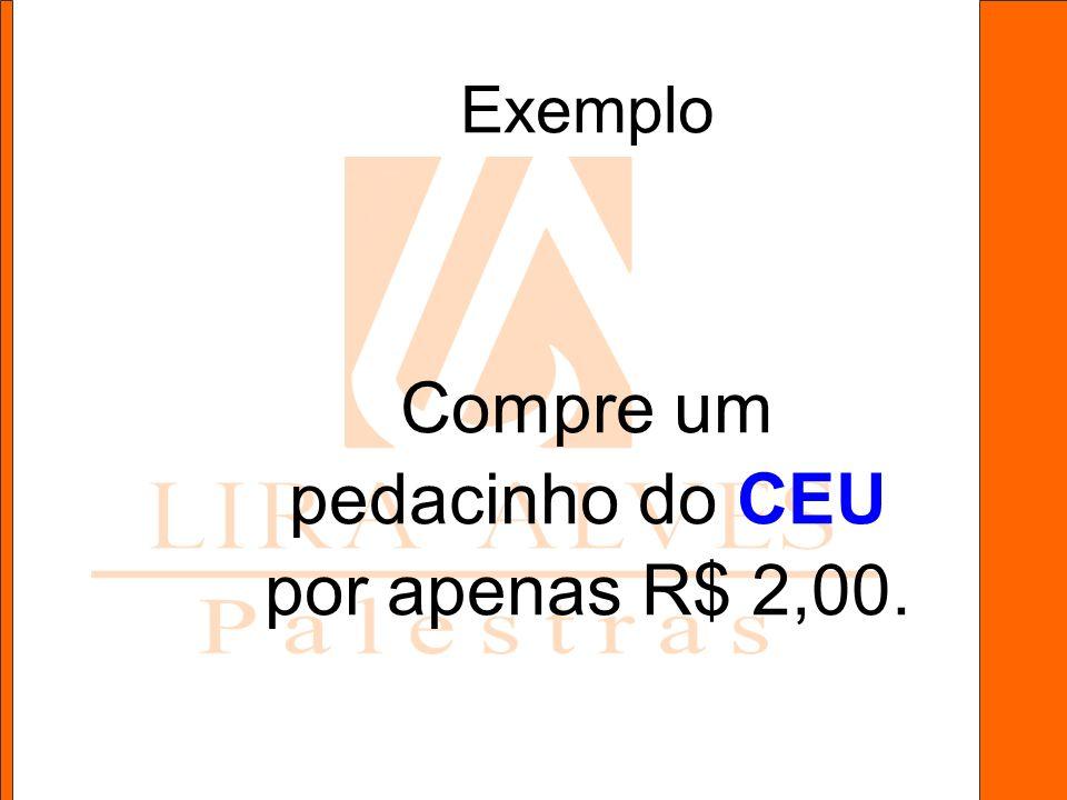 Exemplo Compre um pedacinho do CEU por apenas R$ 2,00.