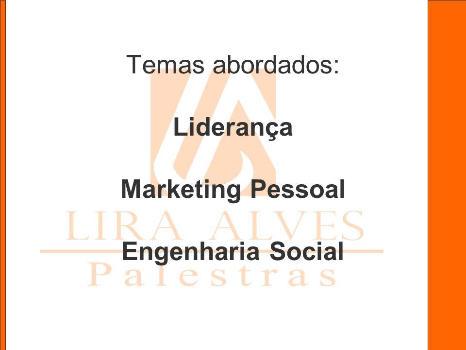Temas abordados: Liderança Marketing Pessoal Engenharia Social