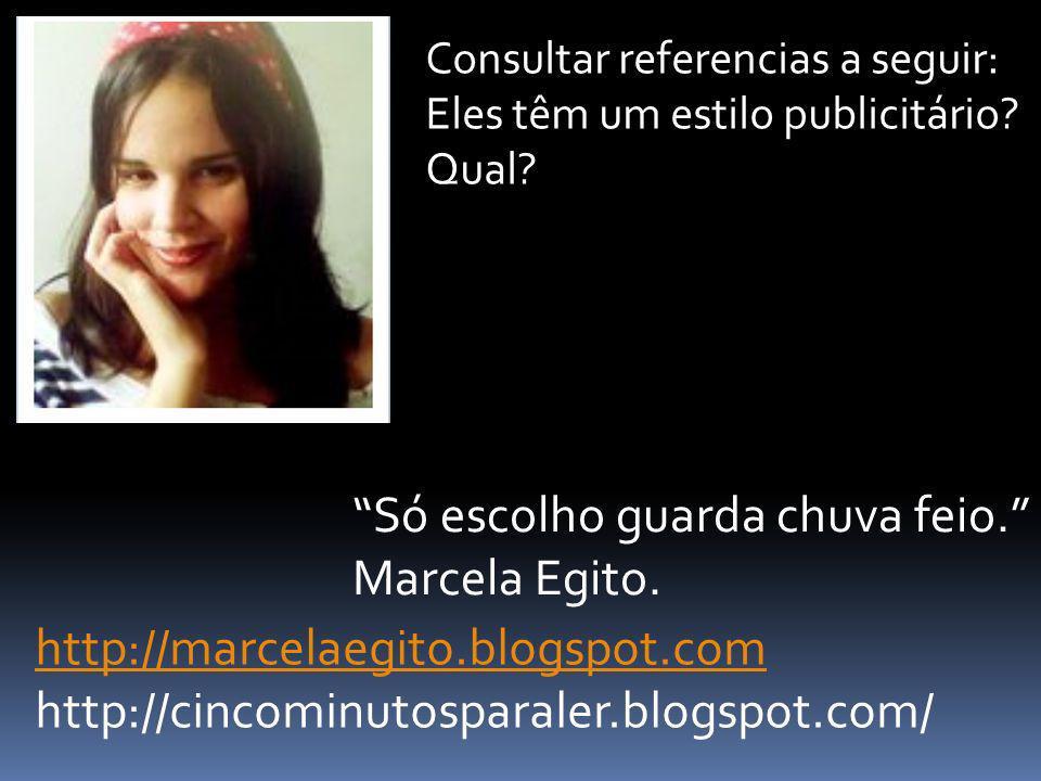 Só escolho guarda chuva feio. Marcela Egito. http://marcelaegito.blogspot.com http://cincominutosparaler.blogspot.com/ Consultar referencias a seguir: