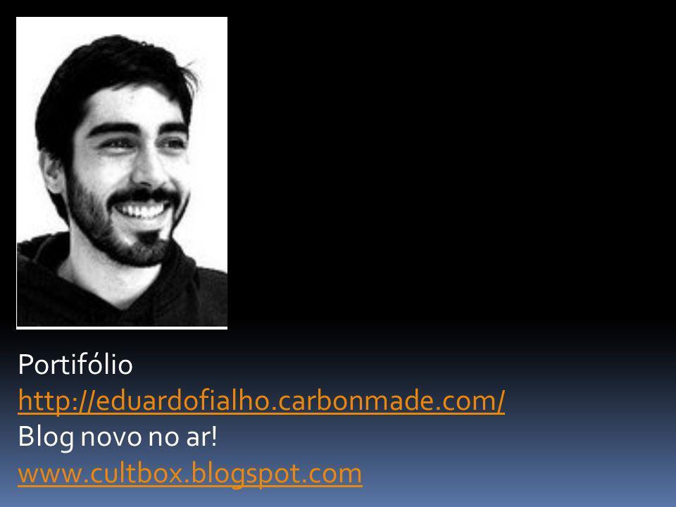 Portifólio http://eduardofialho.carbonmade.com/ Blog novo no ar! www.cultbox.blogspot.com www.cultbox.blogspot.com