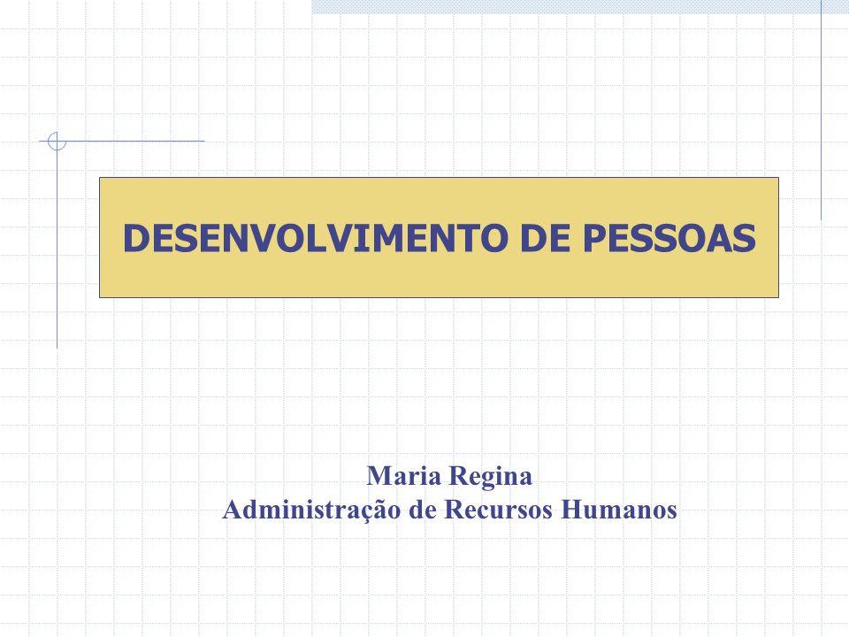 Maria Regina Administração de Recursos Humanos DESENVOLVIMENTO DE PESSOAS