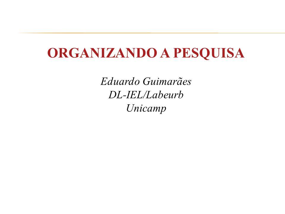 ORGANIZANDO A PESQUISA Eduardo Guimarães DL-IEL/Labeurb Unicamp