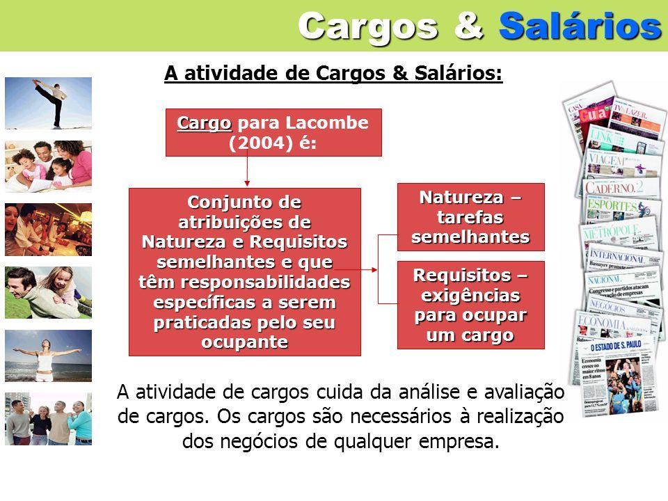 Cargos & Salários A atividade de Cargos & Salários: A atividade de cargos cuida da análise e avaliação de cargos. Os cargos são necessários à realizaç