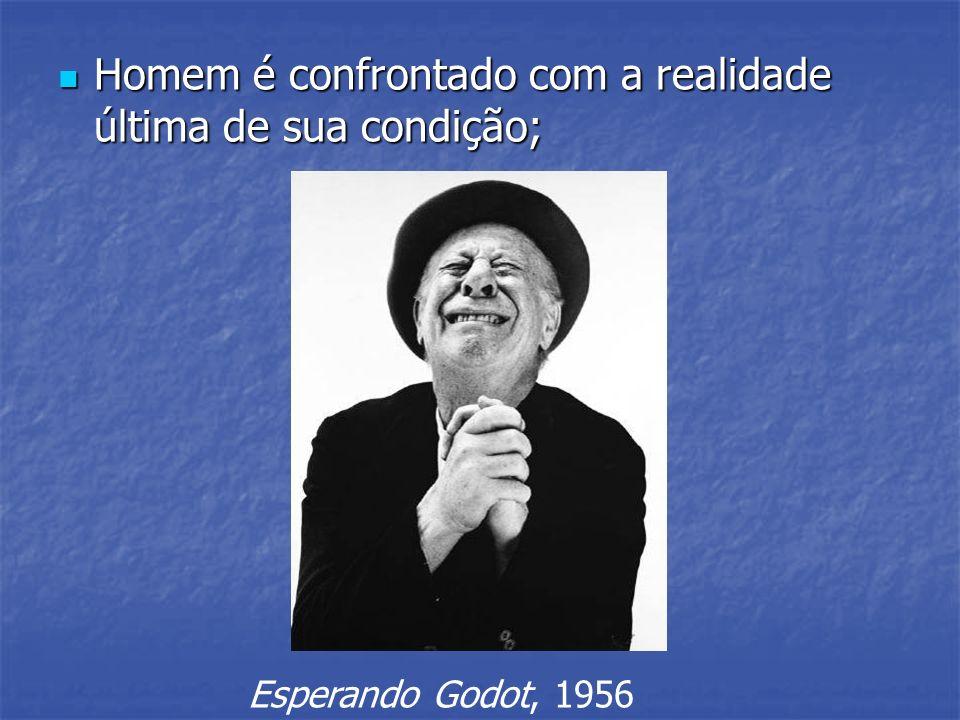 Homem é confrontado com a realidade última de sua condição; Homem é confrontado com a realidade última de sua condição; Esperando Godot, 1956