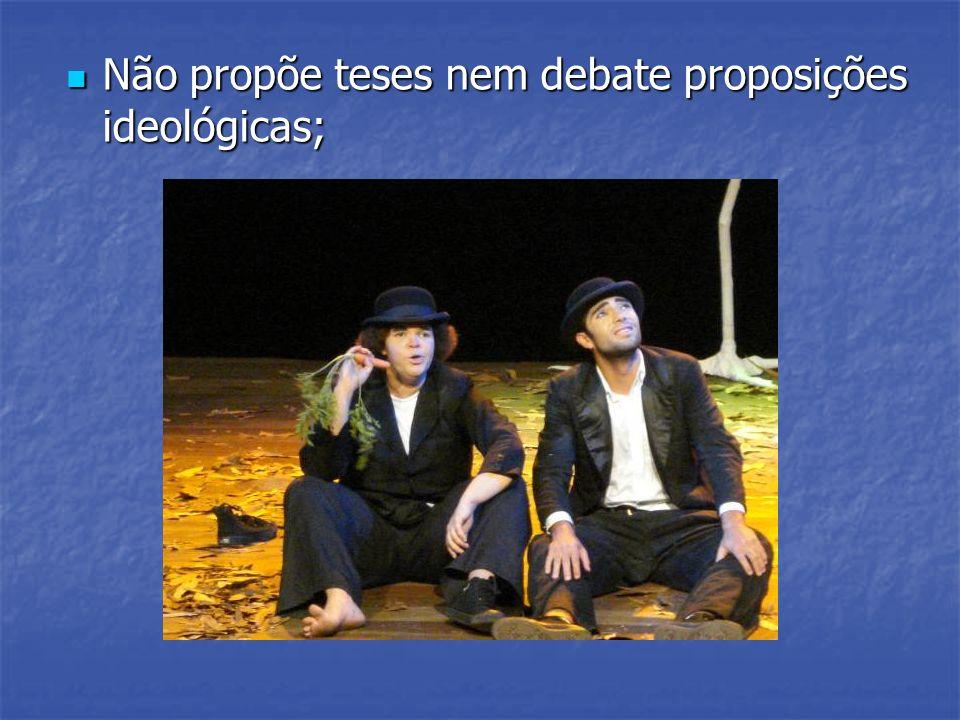 Não propõe teses nem debate proposições ideológicas; Não propõe teses nem debate proposições ideológicas;