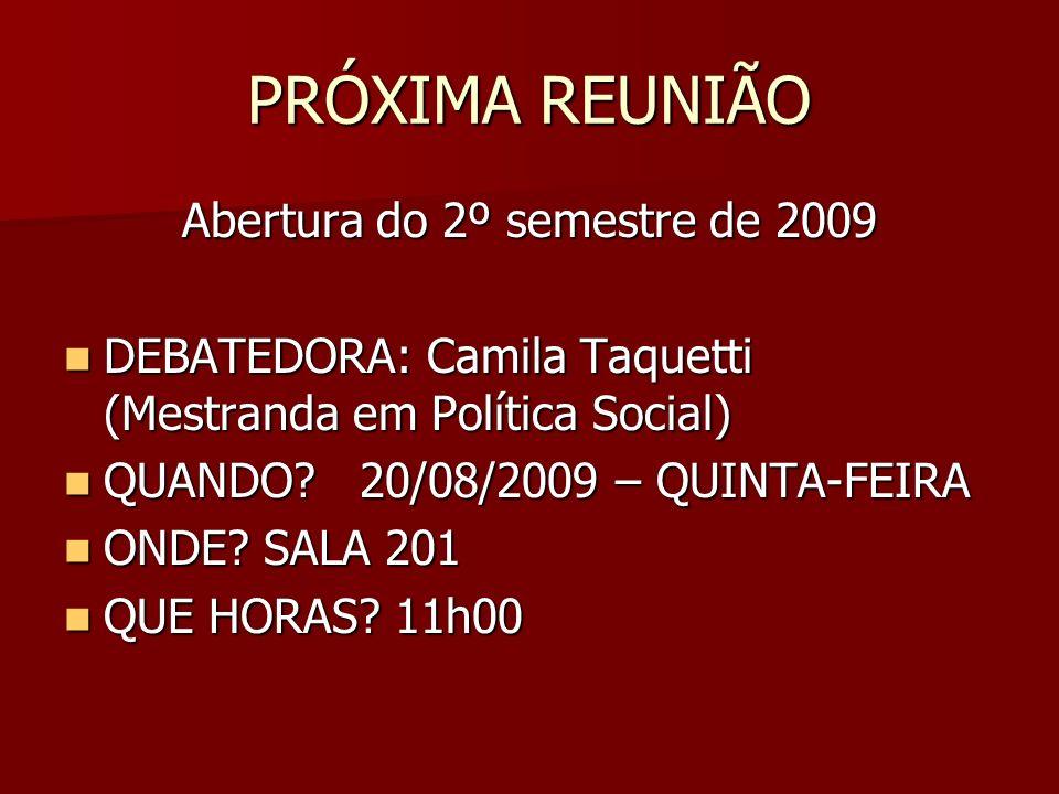 PRÓXIMA REUNIÃO Abertura do 2º semestre de 2009 DEBATEDORA: Camila Taquetti (Mestranda em Política Social) DEBATEDORA: Camila Taquetti (Mestranda em P