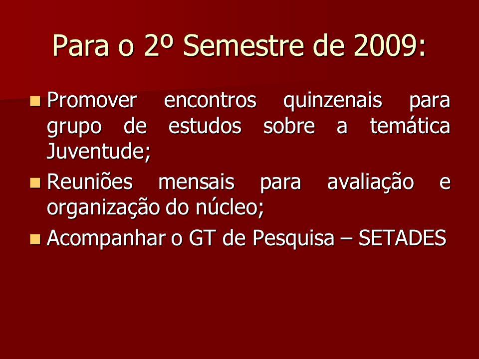 Para o 2º Semestre de 2009: Promover encontros quinzenais para grupo de estudos sobre a temática Juventude; Promover encontros quinzenais para grupo d