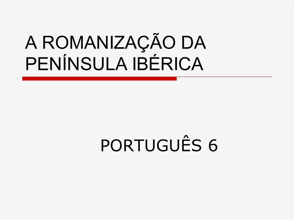 A ROMANIZAÇÃO DA PENÍNSULA IBÉRICA PORTUGUÊS 6