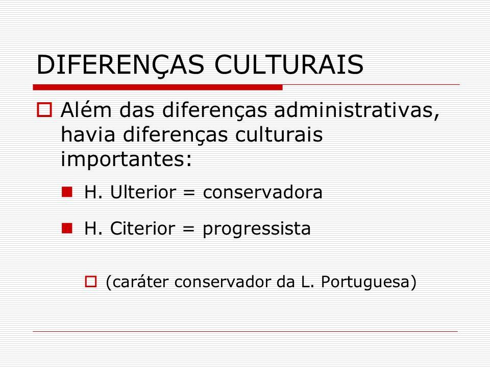 DIFERENÇAS CULTURAIS Além das diferenças administrativas, havia diferenças culturais importantes: H. Ulterior = conservadora H. Citerior = progressist