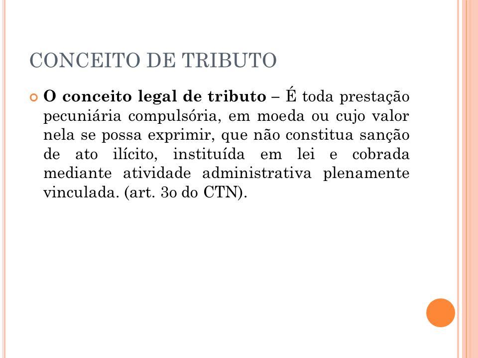 CONCEITO DE TRIBUTO O conceito legal de tributo – É toda prestação pecuniária compulsória, em moeda ou cujo valor nela se possa exprimir, que não cons