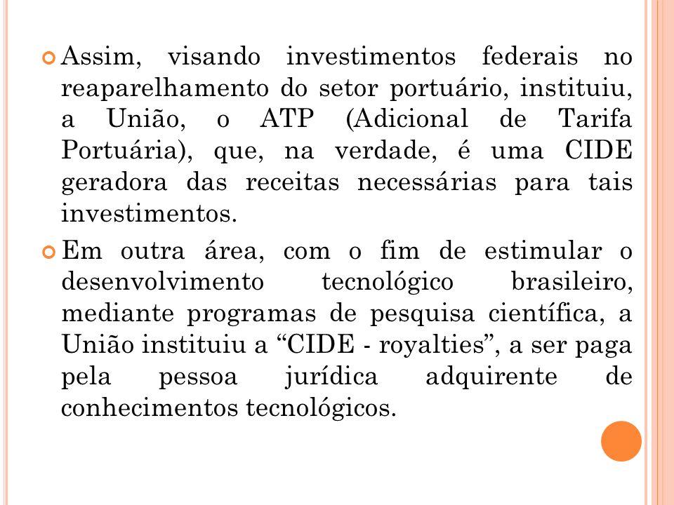 Assim, visando investimentos federais no reaparelhamento do setor portuário, instituiu, a União, o ATP (Adicional de Tarifa Portuária), que, na verdad