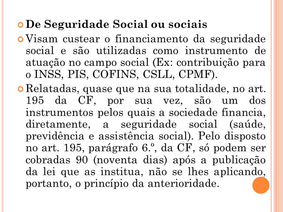 De Seguridade Social ou sociais Visam custear o financiamento da seguridade social e são utilizadas como instrumento de atuação no campo social (Ex: c