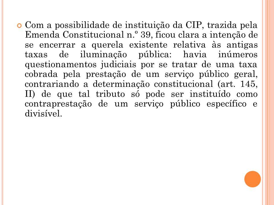 Com a possibilidade de instituição da CIP, trazida pela Emenda Constitucional n.º 39, ficou clara a intenção de se encerrar a querela existente relati
