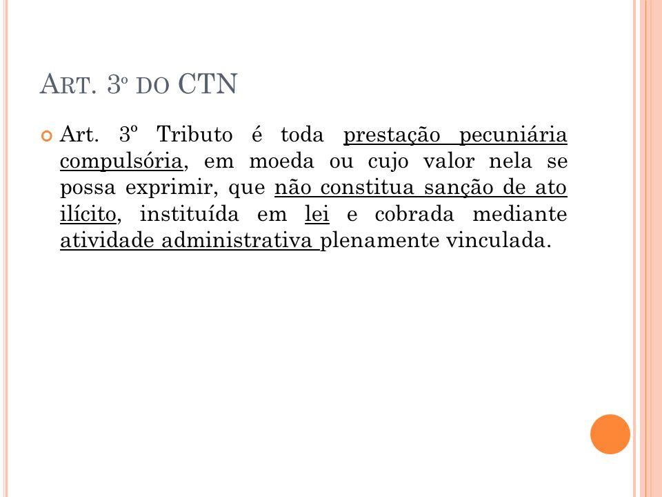 A RT. 3 º DO CTN Art. 3º Tributo é toda prestação pecuniária compulsória, em moeda ou cujo valor nela se possa exprimir, que não constitua sanção de a