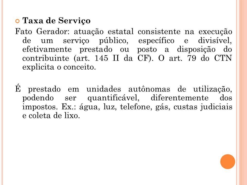 Taxa de Serviço Fato Gerador: atuação estatal consistente na execução de um serviço público, específico e divisível, efetivamente prestado ou posto a