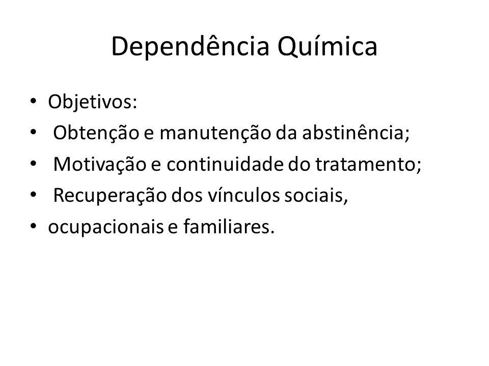 Dependência Química Objetivos: Obtenção e manutenção da abstinência; Motivação e continuidade do tratamento; Recuperação dos vínculos sociais, ocupaci