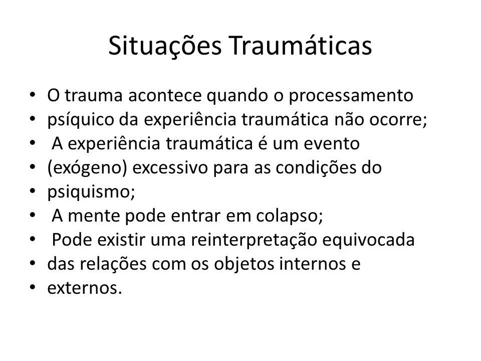 Situações Traumáticas O trauma acontece quando o processamento psíquico da experiência traumática não ocorre; A experiência traumática é um evento (ex