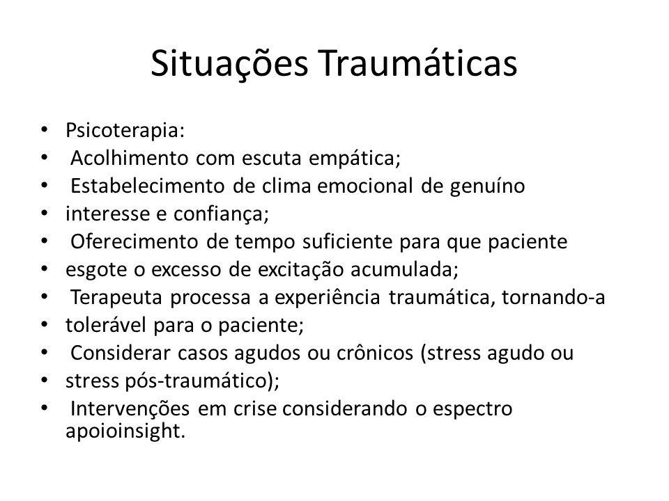 Situações Traumáticas Psicoterapia: Acolhimento com escuta empática; Estabelecimento de clima emocional de genuíno interesse e confiança; Oferecimento